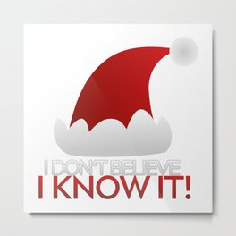 I don't believe in Santa Claus. I know it! Metal Print