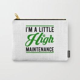 I'm A Little High Maintenance Cannabis Carry-All Pouch