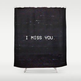 I MISS YOU. Shower Curtain