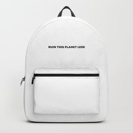 RUIN THIS PLANET LESS (bold font) Backpack