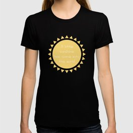 A little sunshine has come into this world T-shirt