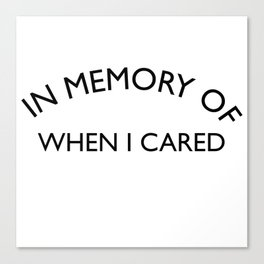 In Memory of when I cared Sarcastic Quote Canvas Print
