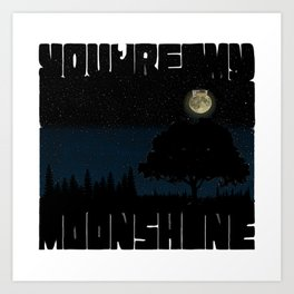 You Are My Moonshine Art Print
