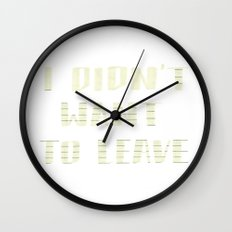 I Didn't Want to Leave Wall Clock