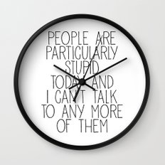 people are particularly stupid Wall Clock