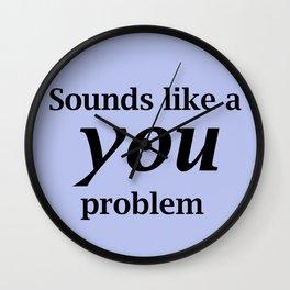 Sounds Like A You Problem - blue background Wall Clock