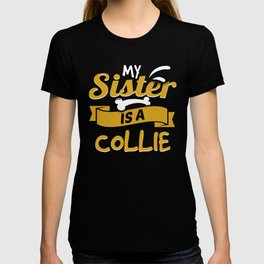 My Sister Is A Collie T-shirt
