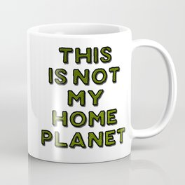 This Is Not My Home Planet Coffee Mug