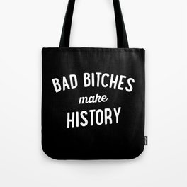 Bad Bitches Make History Tote Bag