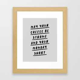 May Your Coffee Be Strong and Your Monday Short black and white typography office wall coffee quote Framed Art Print