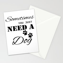 Sometimes You Just Need A Dog Stationery Cards