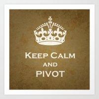 pivot Art Prints featuring Keep Calm & Pivot by sreysa'art