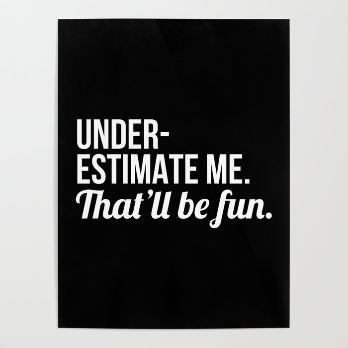 Underestimate Me That'll Be Fun (Black) Poster