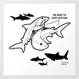 """We want to keep our fins."" Art Print"