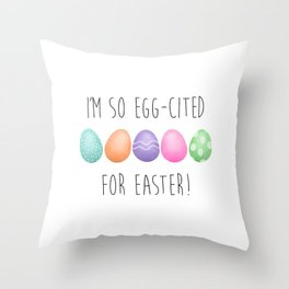 I'm So Egg-cited For Easter Throw Pillow