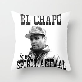 El Chapo is my spirit animal Throw Pillow