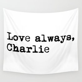 Love always, charlie. Wall Tapestry
