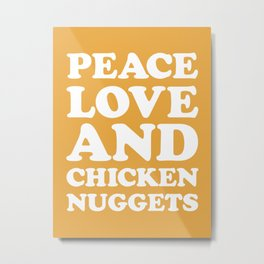 Peace, Love & Chicken Nuggets Funny Quote Metal Print
