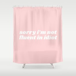 not fluent in idiot Shower Curtain