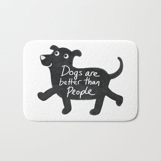 Dogs Are Better Than People Bath Mat