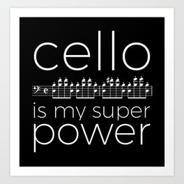 Cello is my super power (black) Art Print