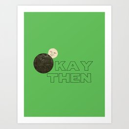 Okay Then Art Print