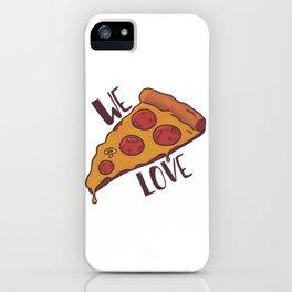 We love pizza iPhone Case