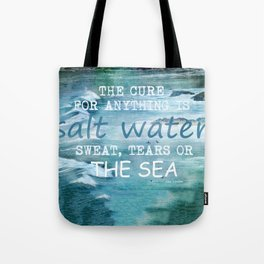 The cure for anything is salt water, sweat, tears, or the sea.    Dinesen, Isak Tote Bag