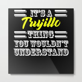 Its A Trujillo Thing Last Name Surname Pride Metal Print