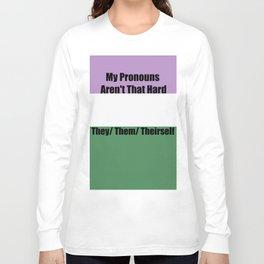My Pronouns Aren't That Hard Long Sleeve T-shirt