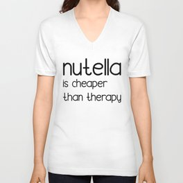 Nutella Is Cheaper Than Therapy Unisex V-Neck