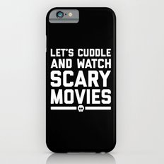Cuddle Scary Movies Funny Quote iPhone 6s Slim Case