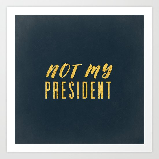 Not My President 1.0 - Gold on Navy #resistance Art Print