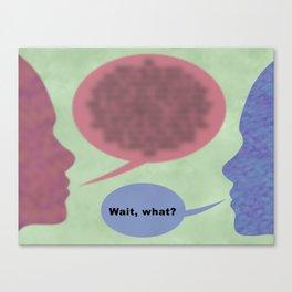 Wait, What? Canvas Print