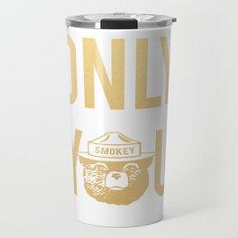 Smokey the Bear says ONLY YOU Travel Mug