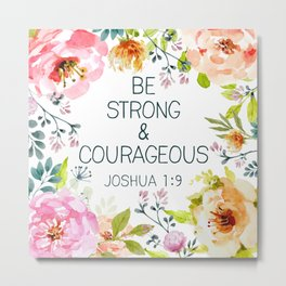 Be Strong & Courageous Metal Print