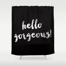 Hello Gorgeous! Shower Curtain
