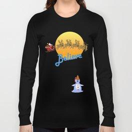 Believe In Santa Claus  Long Sleeve T-shirt