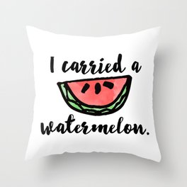 I carried a watermelon Throw Pillow