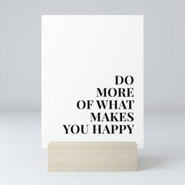 Do More Of What Makes You Happy Mini Art Print