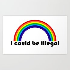 I could be illegal (rainbow) Art Print