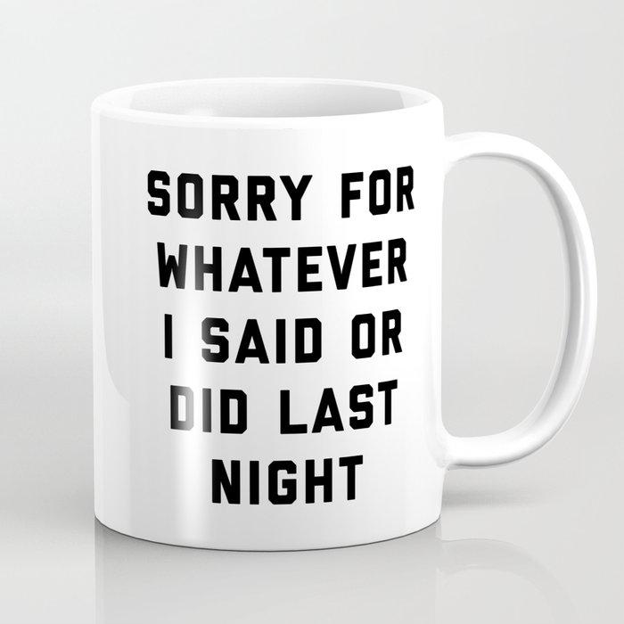 Sorry For Last Night Funny Quote Coffee Mug by envyart
