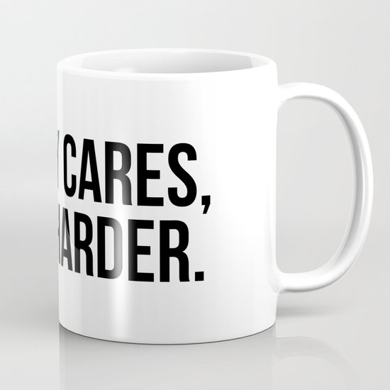 Nobody cares, work harder. by standardprints