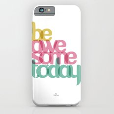 Be Awesome today iPhone 6s Slim Case