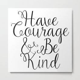 Have Courage And Be Kind Ornament Metal Print