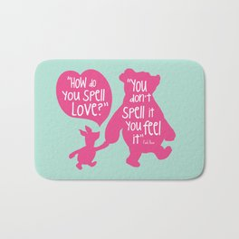 How do you Spell Love, You Don't Spell it You Feel it - Winnie the Pooh  Bath Mat