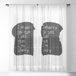 I am sorry for what I said when I was hungry Sheer Curtain