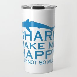 Sharks Make Me Happy Travel Mug