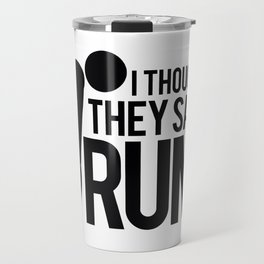 I thought they said RUM Travel Mug