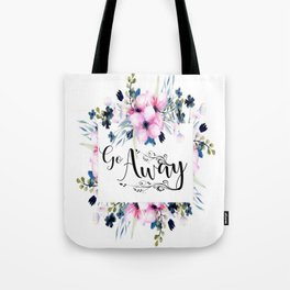 Go Away Tote Bag